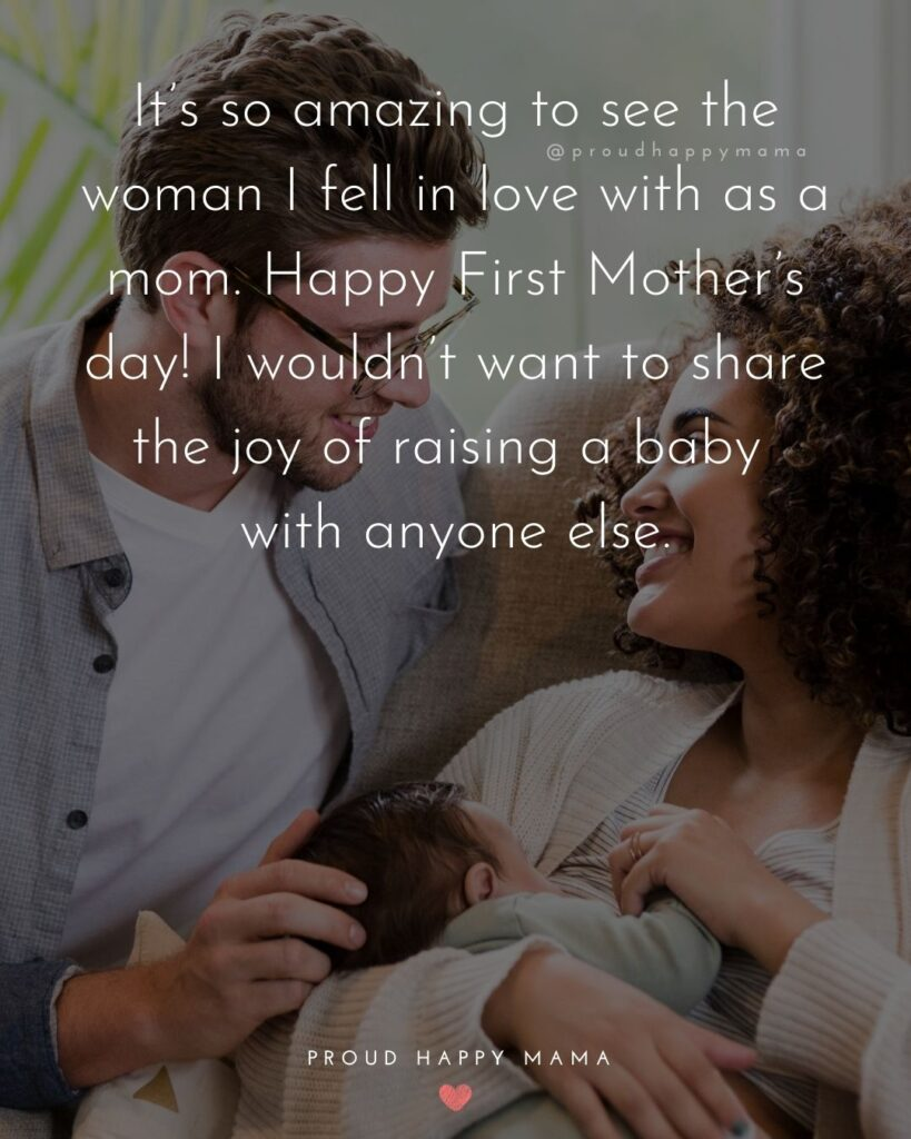 First Mothers Day Quotes - It's so amazing to see the woman I fell in love with as a mom. Happy First Mother's day! I wouldn't want to