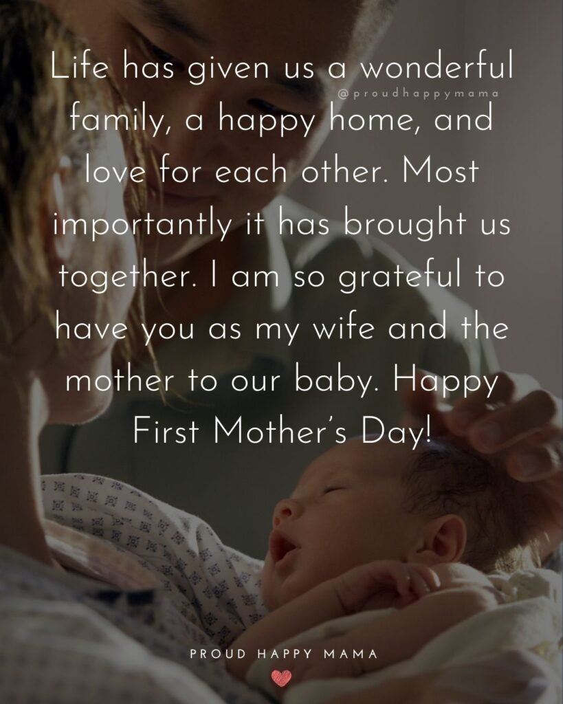 First Mothers Day Quotes - Life has given us a wonderful family, a happy home, and love for each other. Most importantly it has brought us together. I am so grateful to have you as my wife and