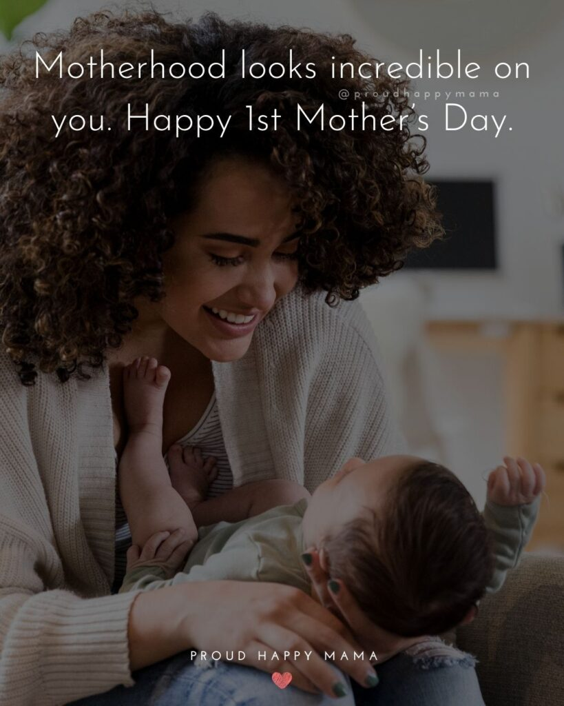 First Mothers Day Quotes - Motherhood looks incredible on you. Happy 1st Mother's Day.'
