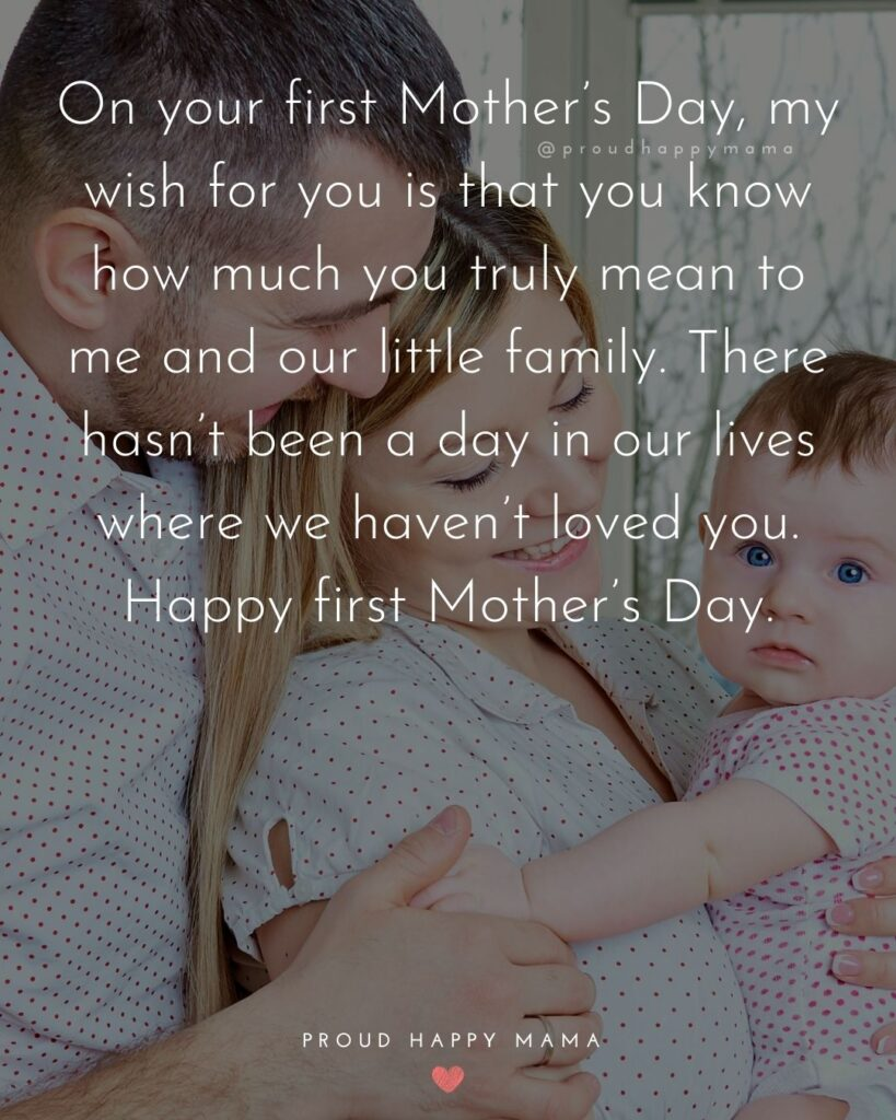 First Mothers Day Quotes - On your first Mother's Day my wish for you is that you know how much you truly mean to me and our little family.