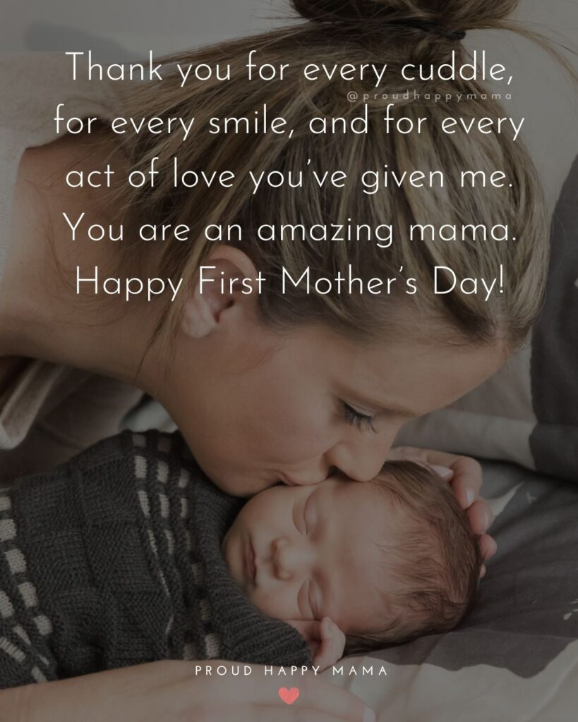 First Mothers Day Quotes - Thank you for every cuddle, for every smile, and for every act of love you've given me. You are an amazing