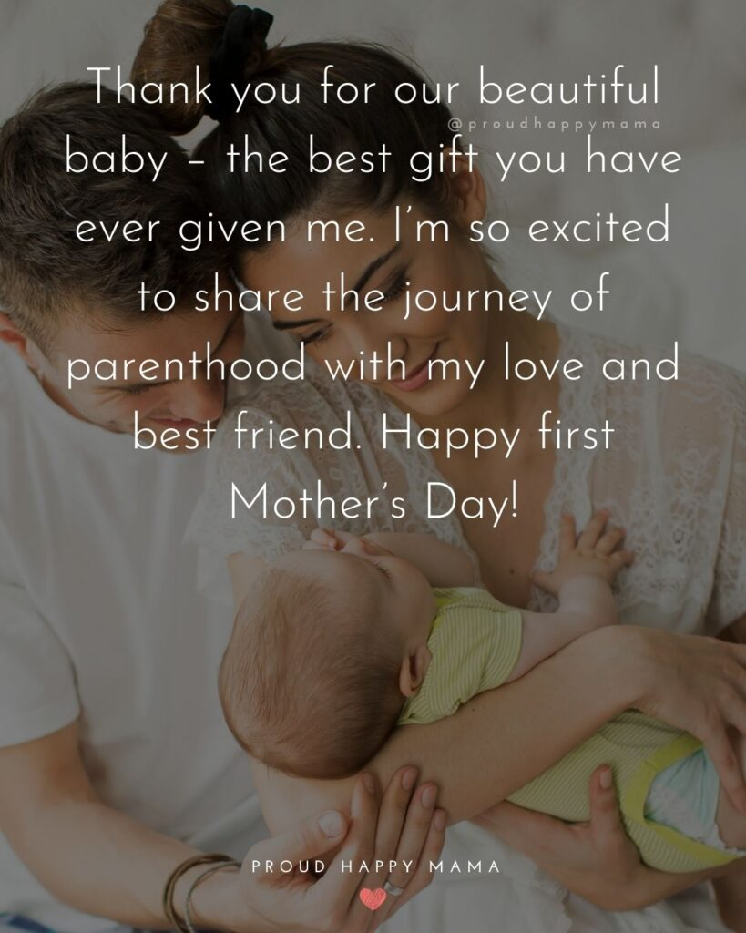 First Mothers Day Quotes - Thank you for our beautiful baby – the best gift you have ever given me. I'm so excited to share the journey