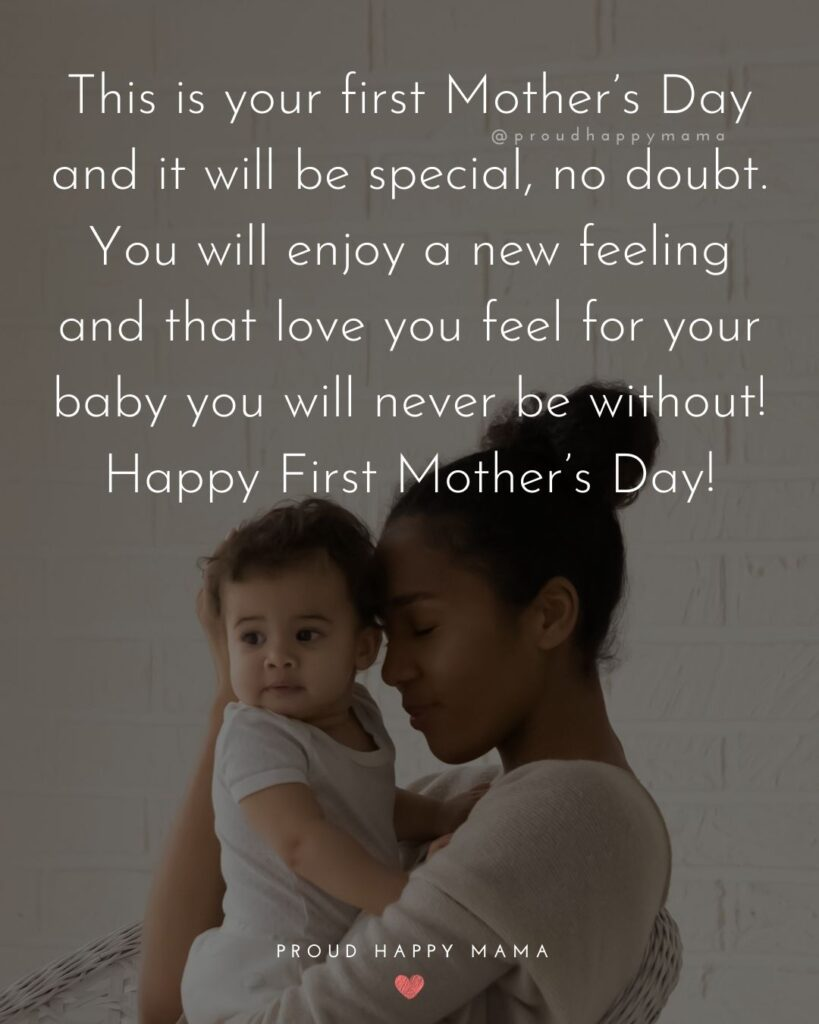 First Mothers Day Quotes - This is your first Mother's Day and it will be special, no doubt. You will enjoy a new feeling and that love you feel