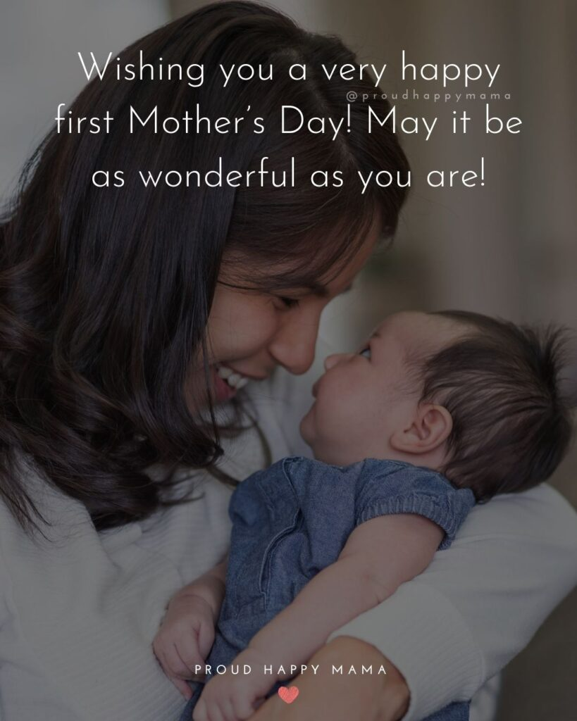 First Mothers Day Quotes - Wishing you a very happy first Mother's Day! May it be as wonderful as you are!'