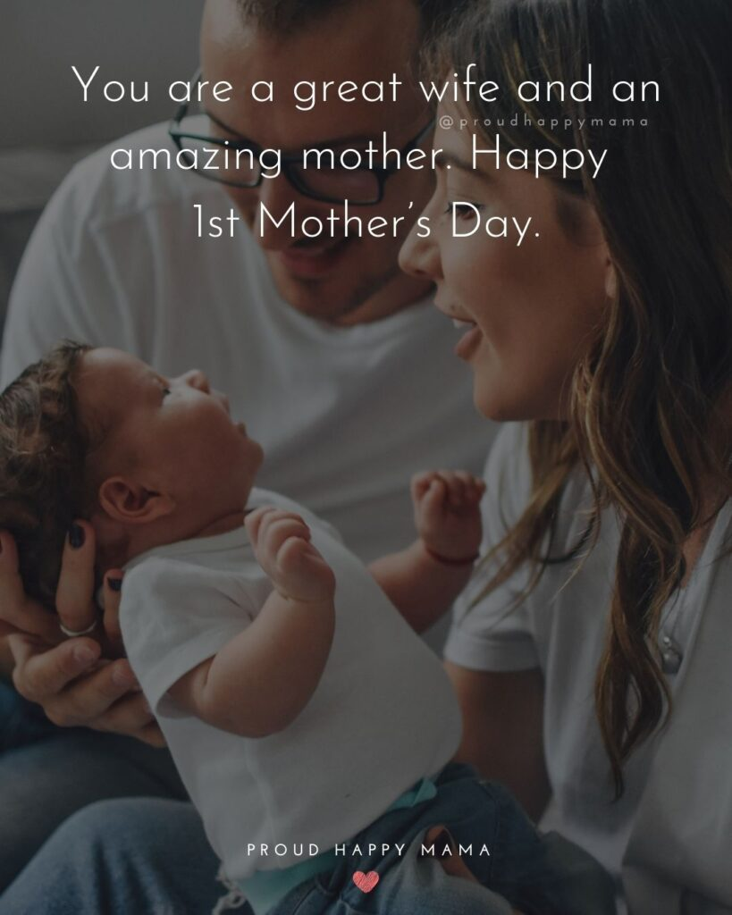 First Mothers Day Quotes - You are a great wife and an amazing mother. Happy 1st Mother's Day.'