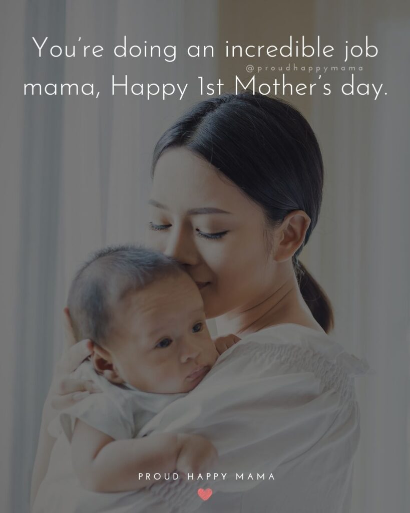 First Mothers Day Quotes - You're doing an incredible job mama, Happy 1st Mother's day.'