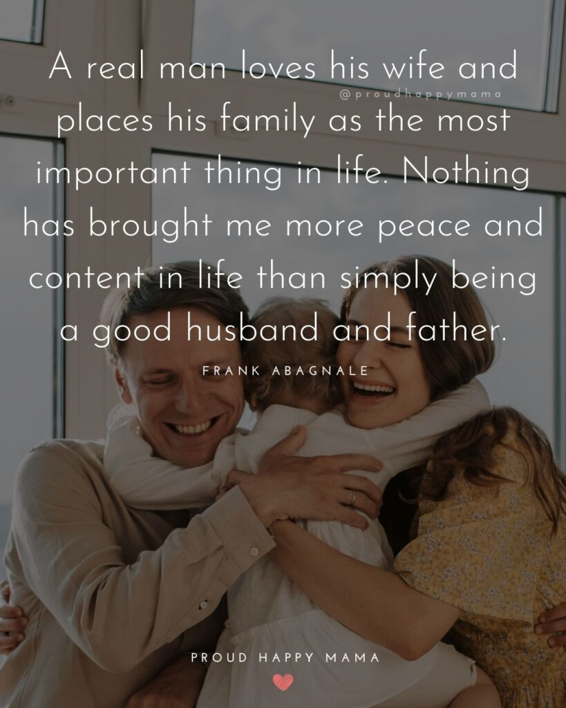 Husband Quotes - A real man loves his wife and places his family as the most important thing in life. Nothing has brought me more
