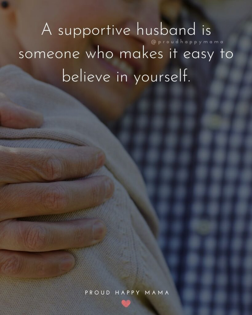 Husband Quotes - A supportive husband is someone who makes it easy to believe in yourself.'