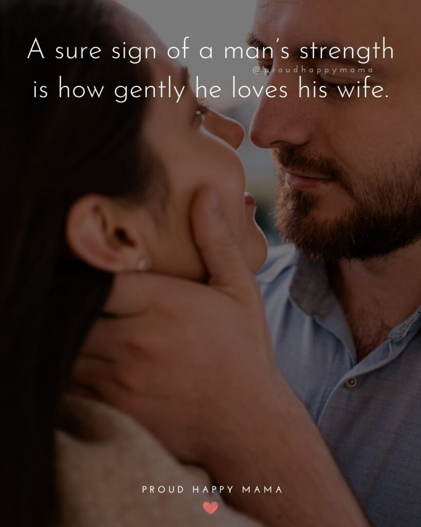 Husband Quotes - A sure sign of a man's strength is how gently he loves his wife.'