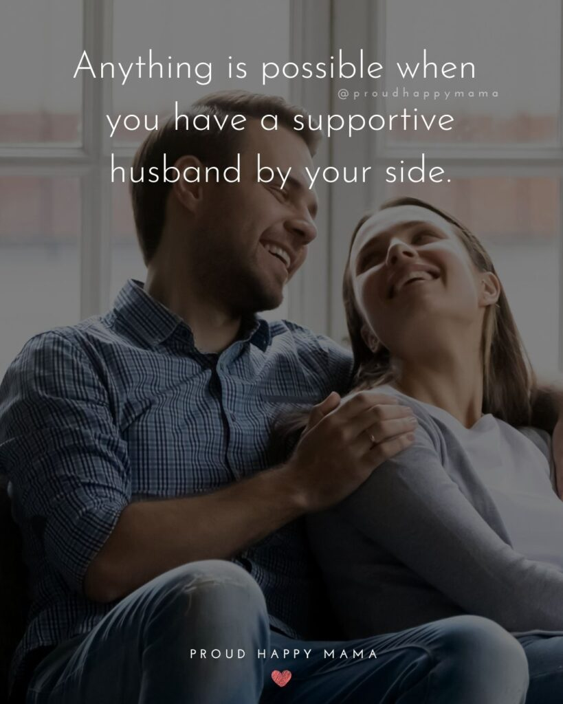 Husband Quotes - Anything is possible when you have a supportive husband by your side.'