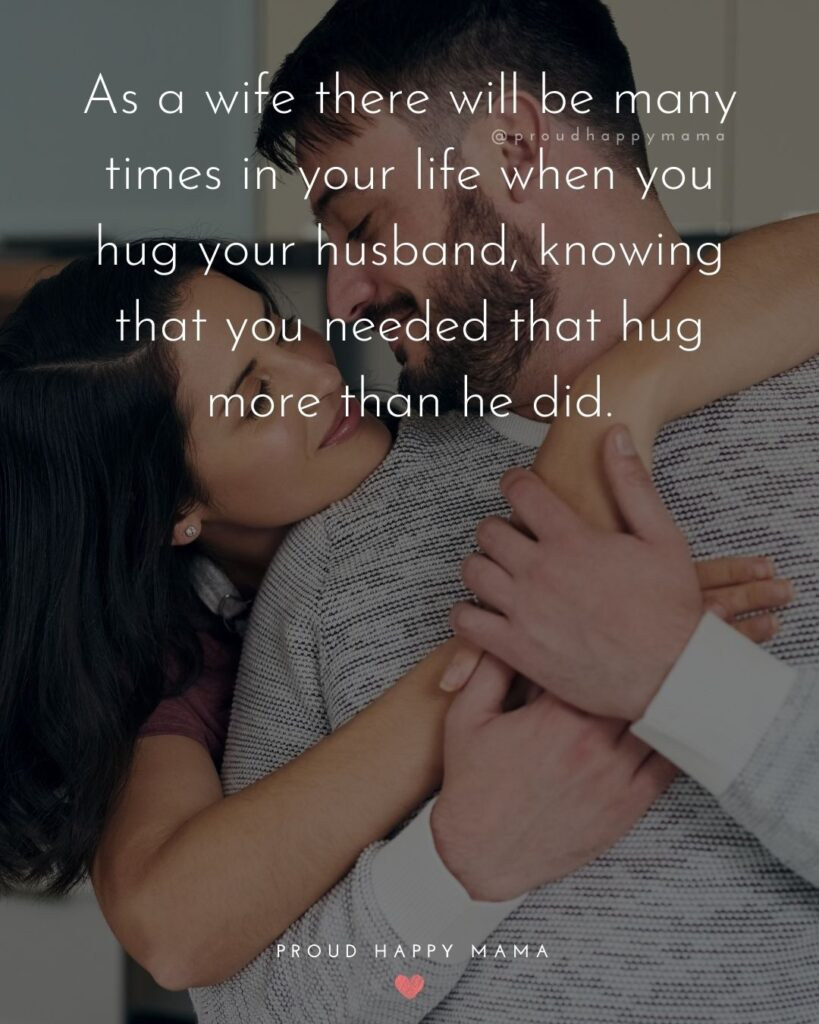 Husband Quotes - As a wife there will be many times in your life when you hug your usband, knowing that you needed that hug