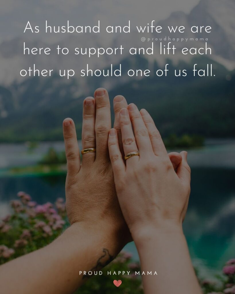 Husband Quotes - As husband and wife we are here to support and lift each other up should one of us fall.'