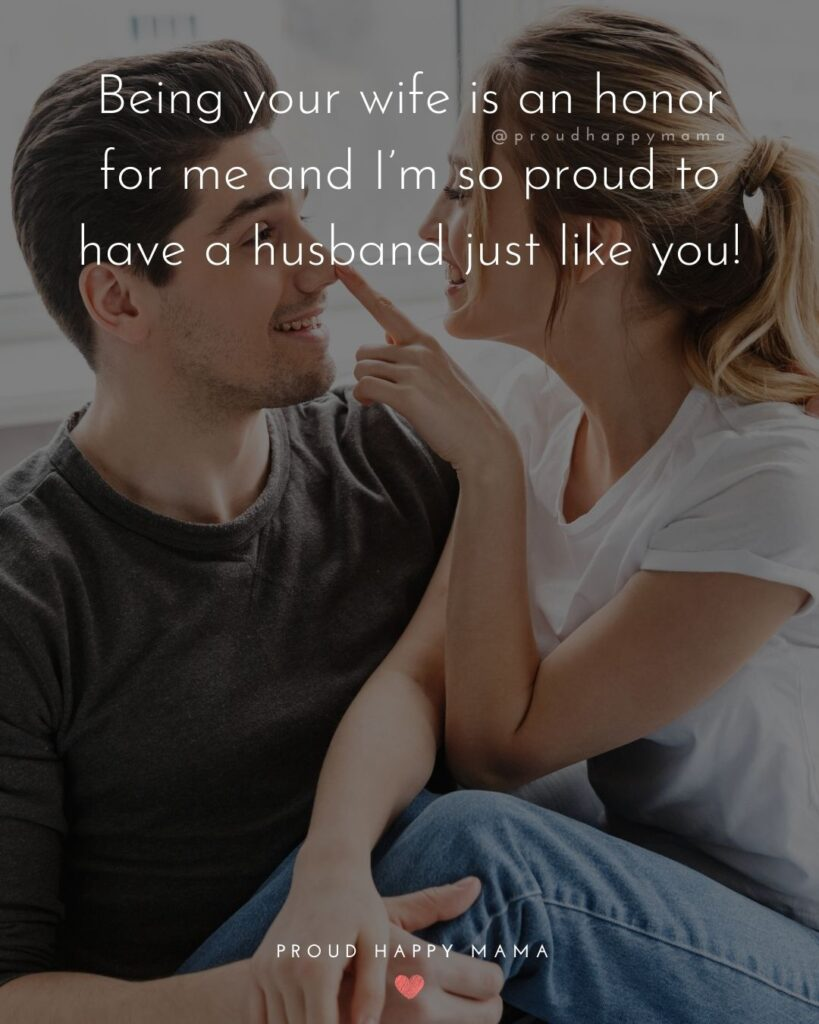 Husband Quotes - Being your wife is an honor for me and I'm so proud to have a husband just like you!'