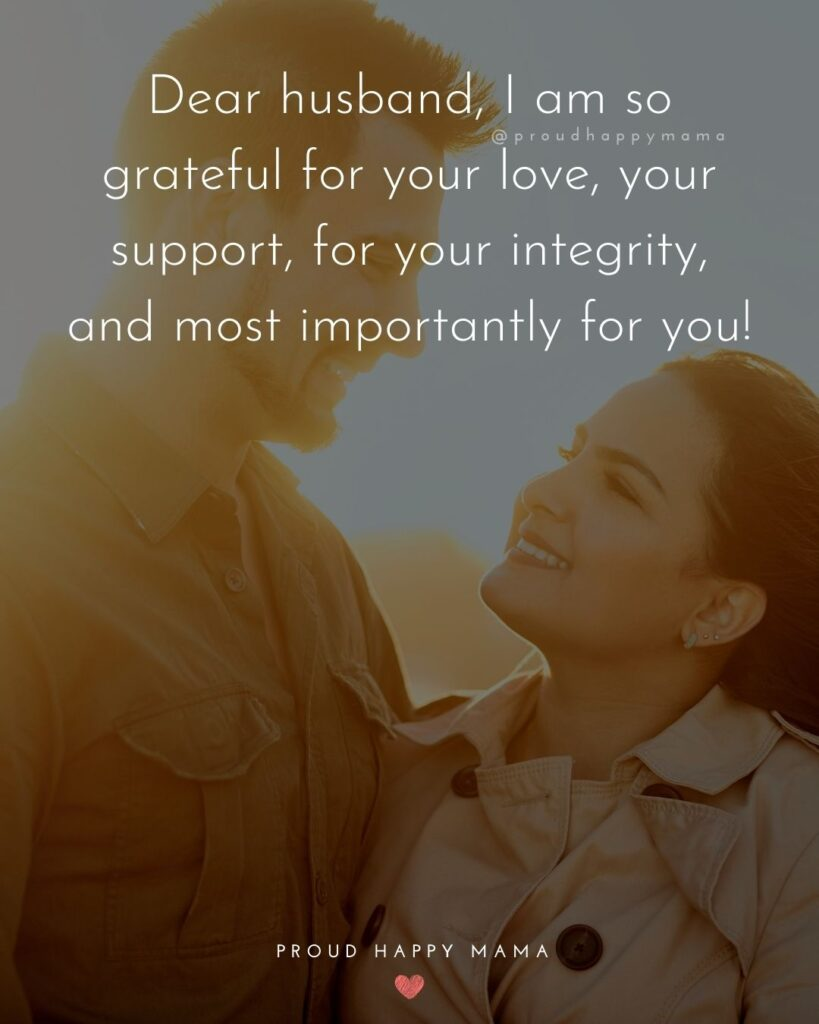Husband Quotes - Dear husband, I am so grateful for your love, your support, for your integrity, and most importantly for you!'