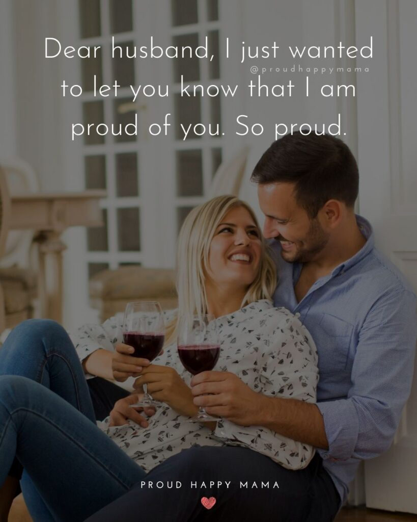 Husband Quotes - Dear husband, I just wanted to let you know that I am proud of you. So proud.'