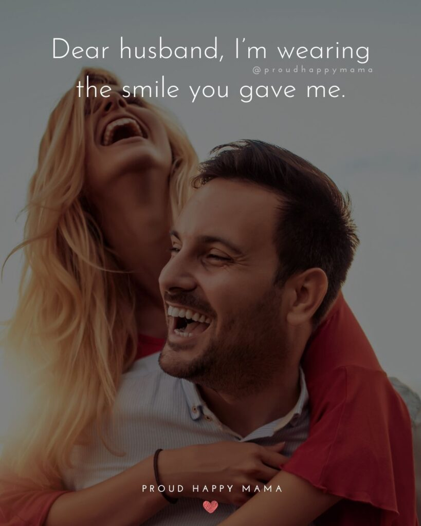 Husband Quotes - Dear husband, I'm wearing the smile you gave me.'