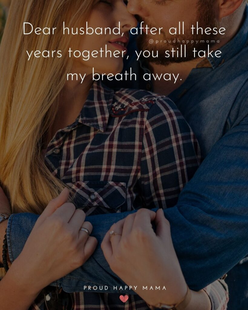 Husband Quotes - Dear husband, after all these years together, you still take my breath away.'