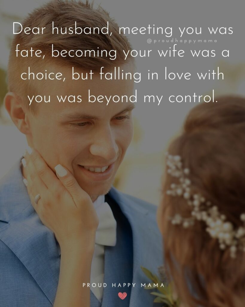 Husband Quotes - Dear husband, meeting you was fate, becoming your wife was a choice, but falling in love with you was beyond my