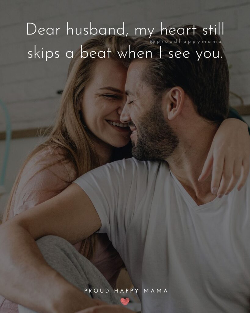 Husband Quotes - Dear husband, my heart still skips a beat when I see you.'