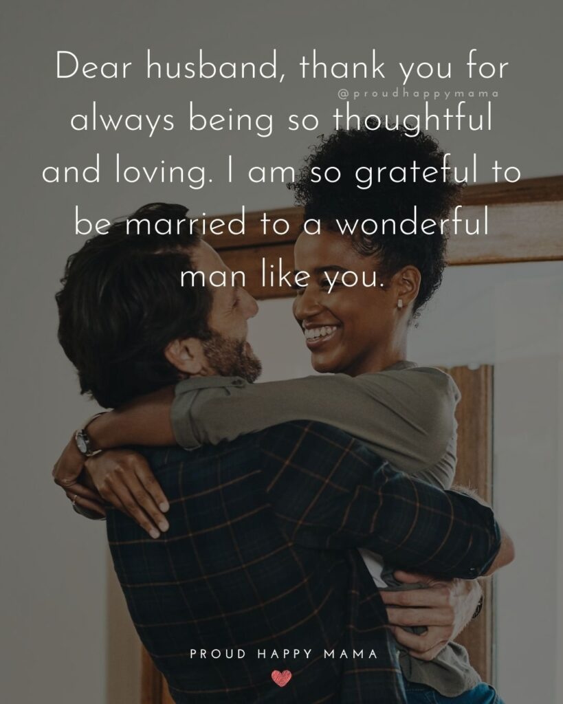 Husband Quotes - Dear husband, thank you for always being so thoughtful and loving. I am so grateful to be married to a wonderful