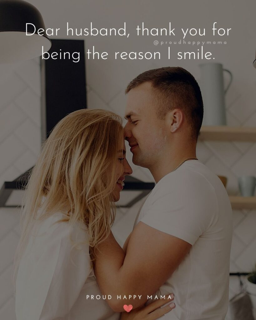 Husband Quotes - Dear husband, thank you for being the reason I smile.'