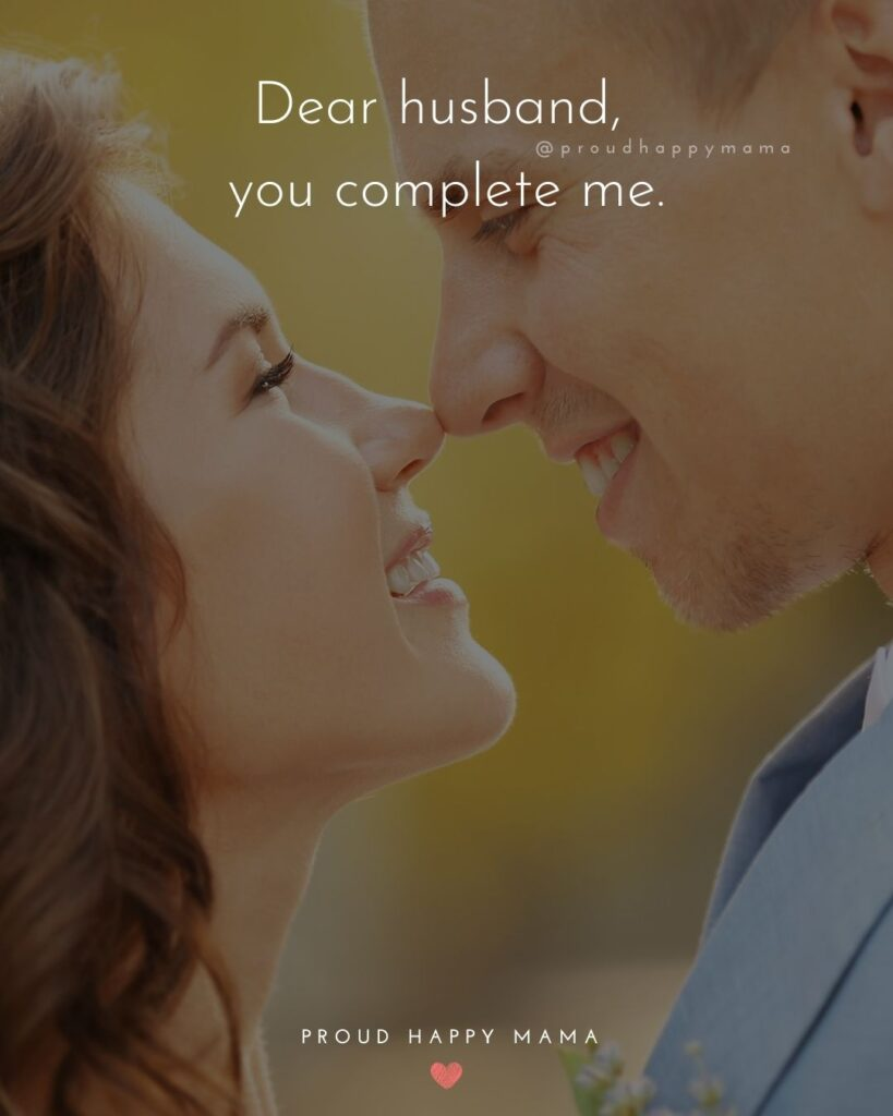 Husband Quotes - Dear husband, you complete me.'
