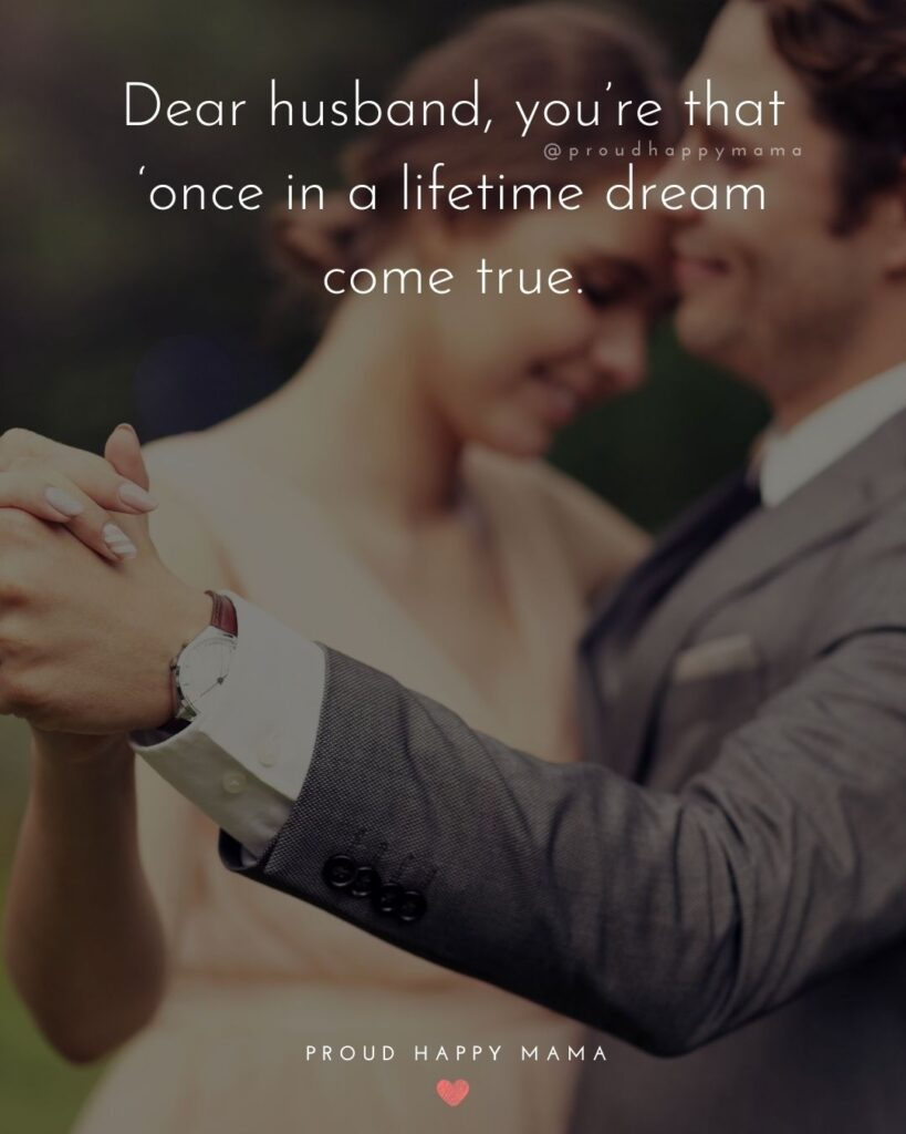 Husband Quotes - Dear husband, you're that 'once in a lifetime dream come true.'