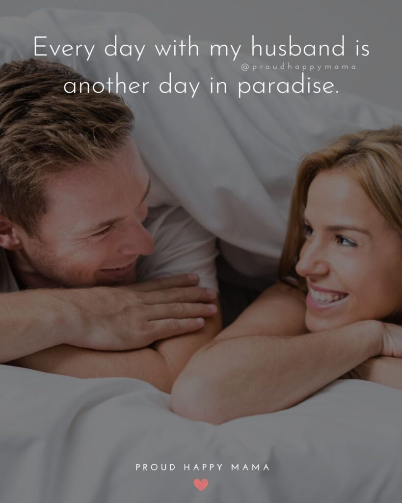 Husband Quotes - Every day with my husband is another day in paradise.'