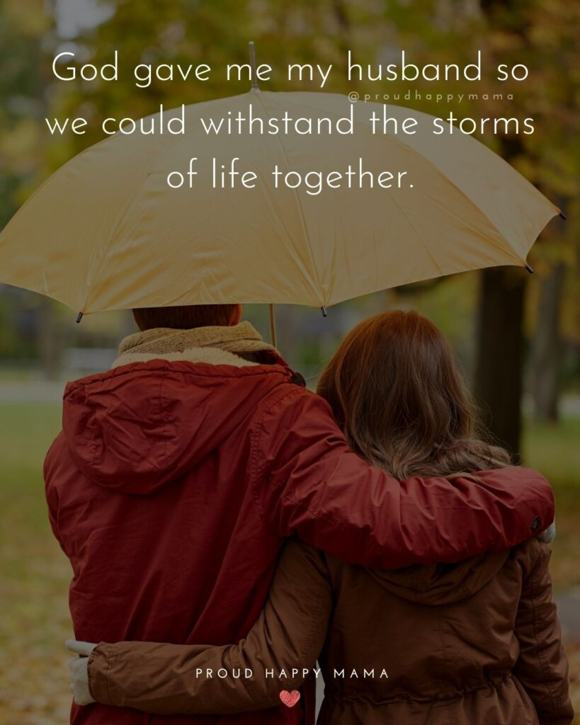 Husband Quotes - God gave me my husband so we could withstand the storms of life together.'
