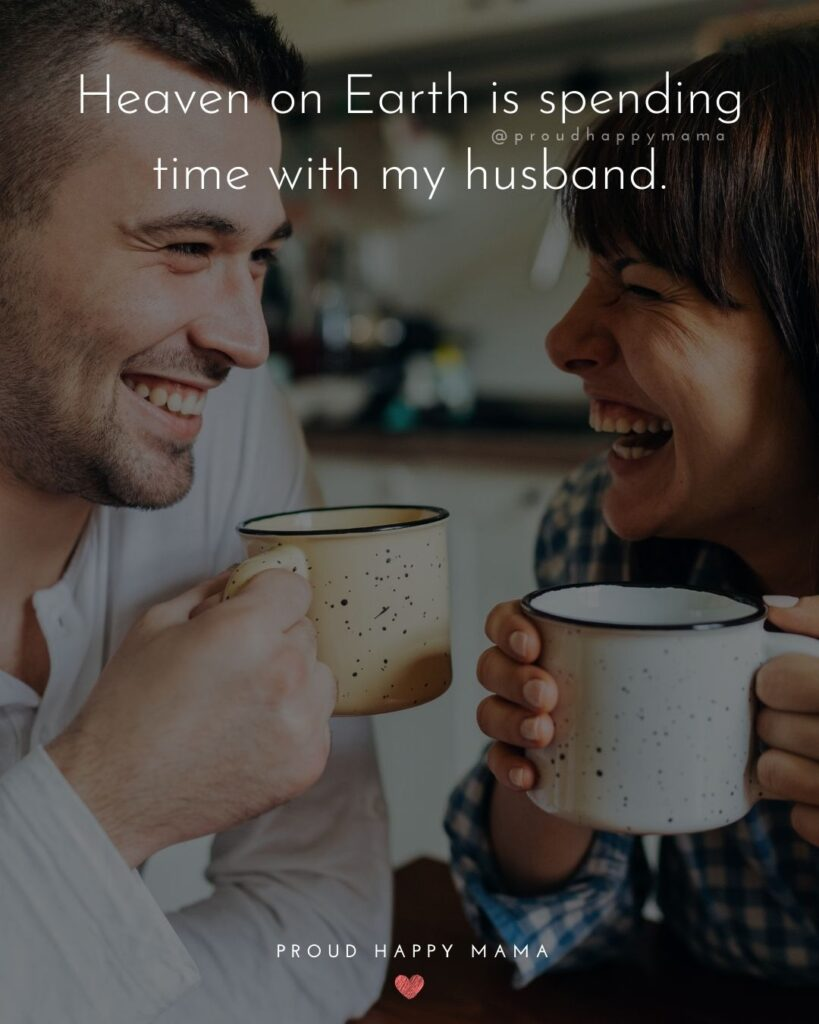 Husband Quotes - Heaven on Earth is spending time with my husband.'