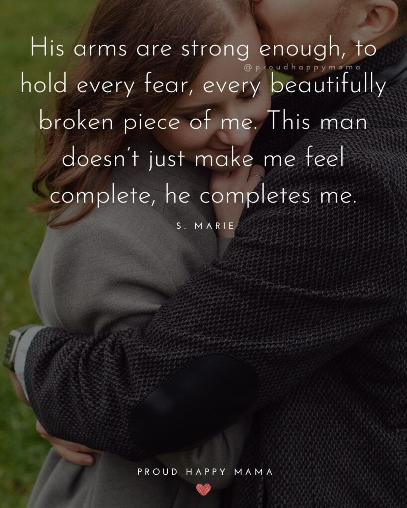Husband Quotes - His arms are strong enough, to hold every fear, every beautifully broken piece of me. This man doesn't just make