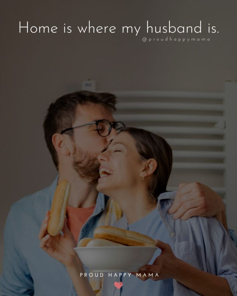 Husband Quotes - Home is where my husband is.'