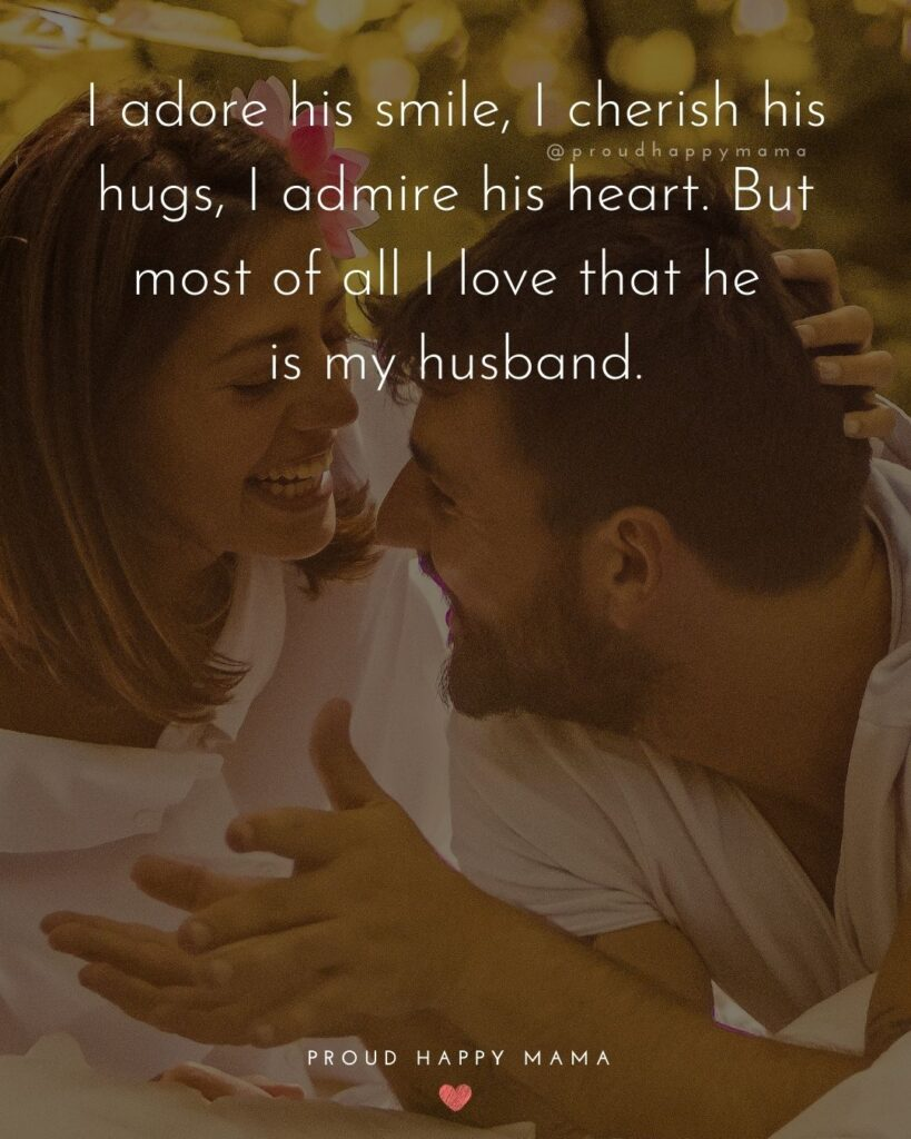 Husband Quotes - I adore his smile, I cherish his hugs, I admire his heart. But most of all I love that he is my husband.'
