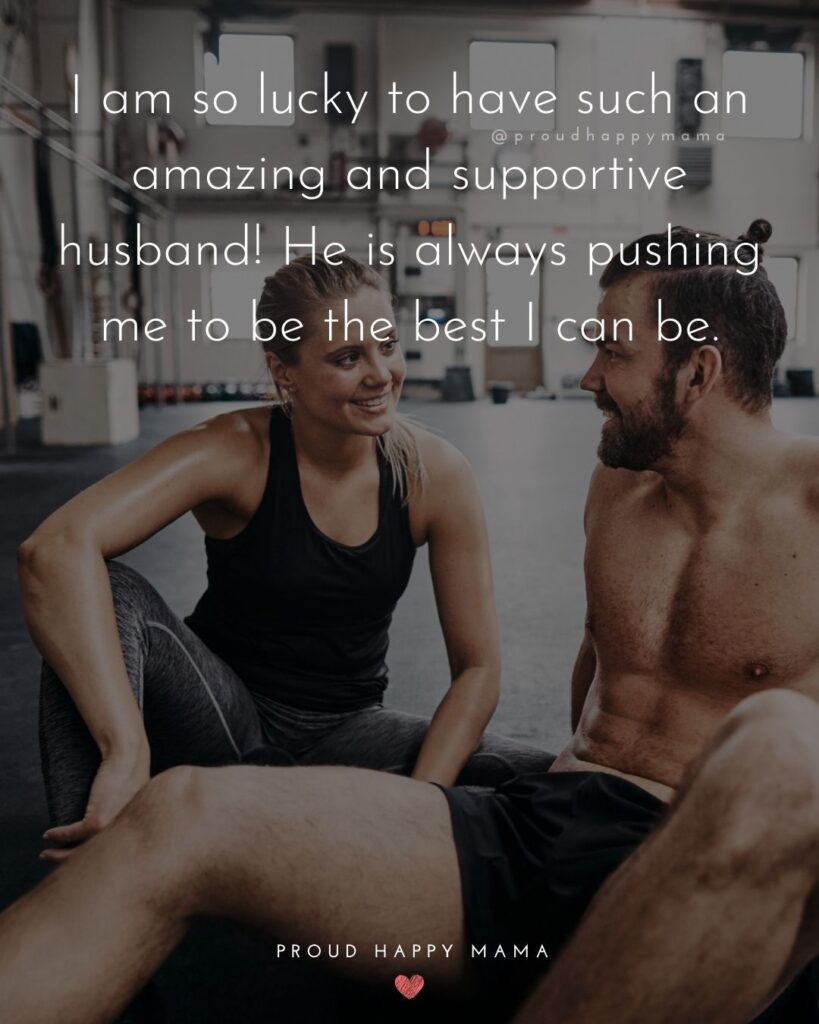 Husband Quotes - I am so lucky to have such an amazing and supportive husband! He is always pushing me to be the best I can