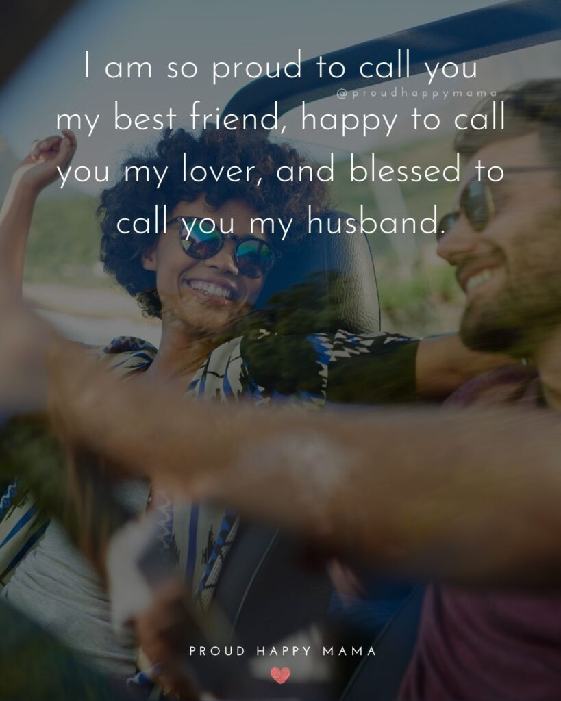 Husband Quotes - I am so proud to call you my best friend, happy to call you my lover, and blessed to call you my husband.'