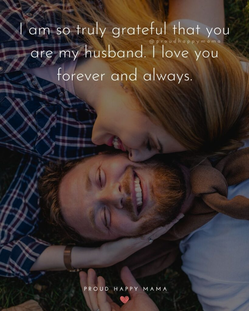 Husband Quotes - I am so truly grateful that you are my husband. I love you forever and always.'