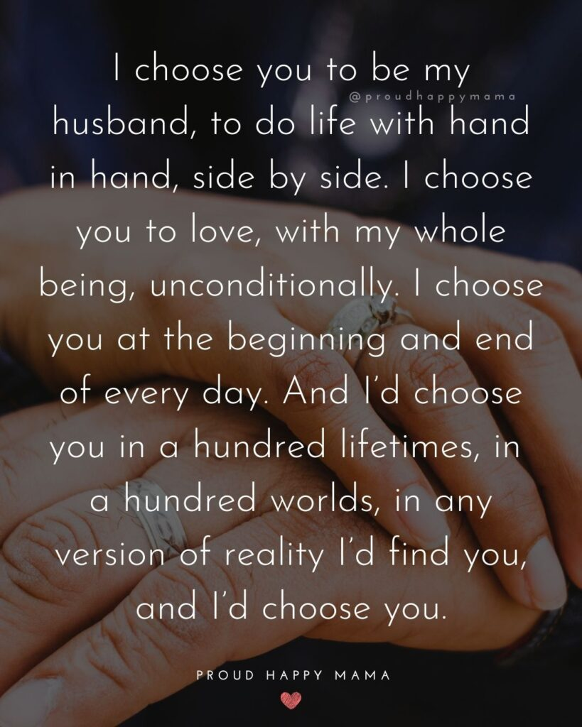 Husband Quotes - I choose you to be my husband, to do life with hand in hand, side by side. I choose you to love, with my whole