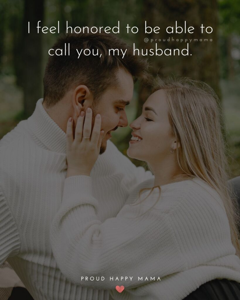 Husband Quotes - I feel honored to be able to call you, my husband.'