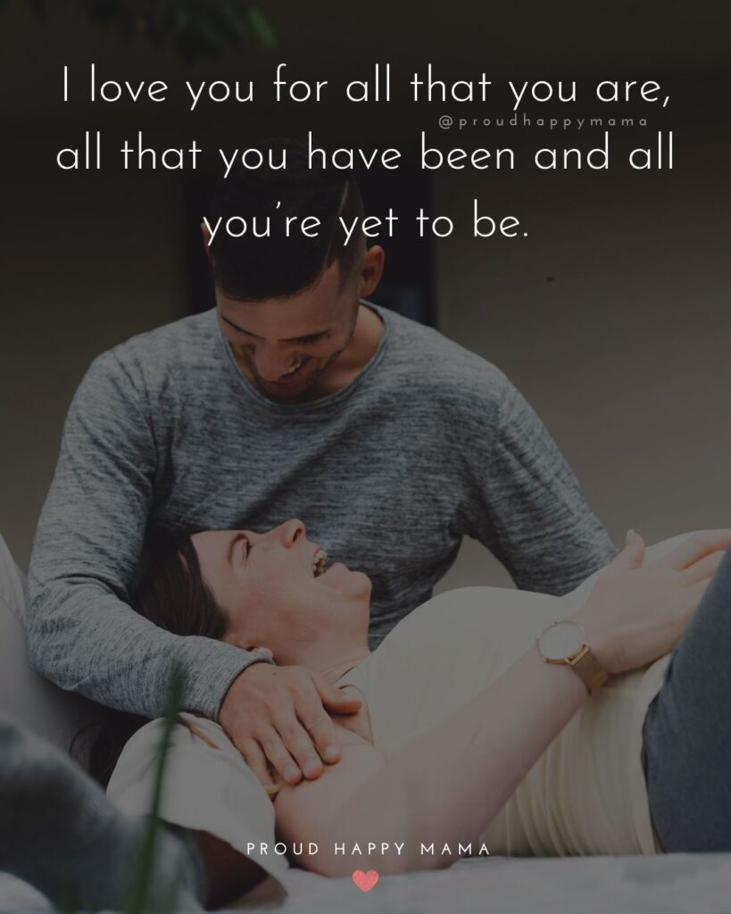 Husband Quotes - I love you for all that you are, all that you have been and all you're yet to be.'