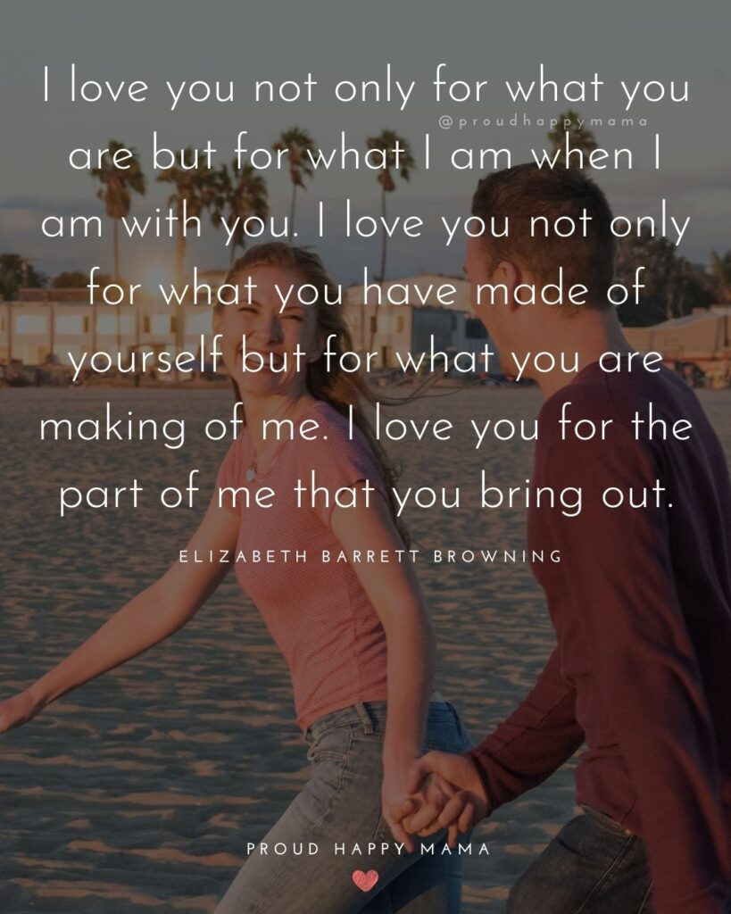 Husband Quotes - I love you not only for what you are but for what I am when I am with you. I love you not only for what you have