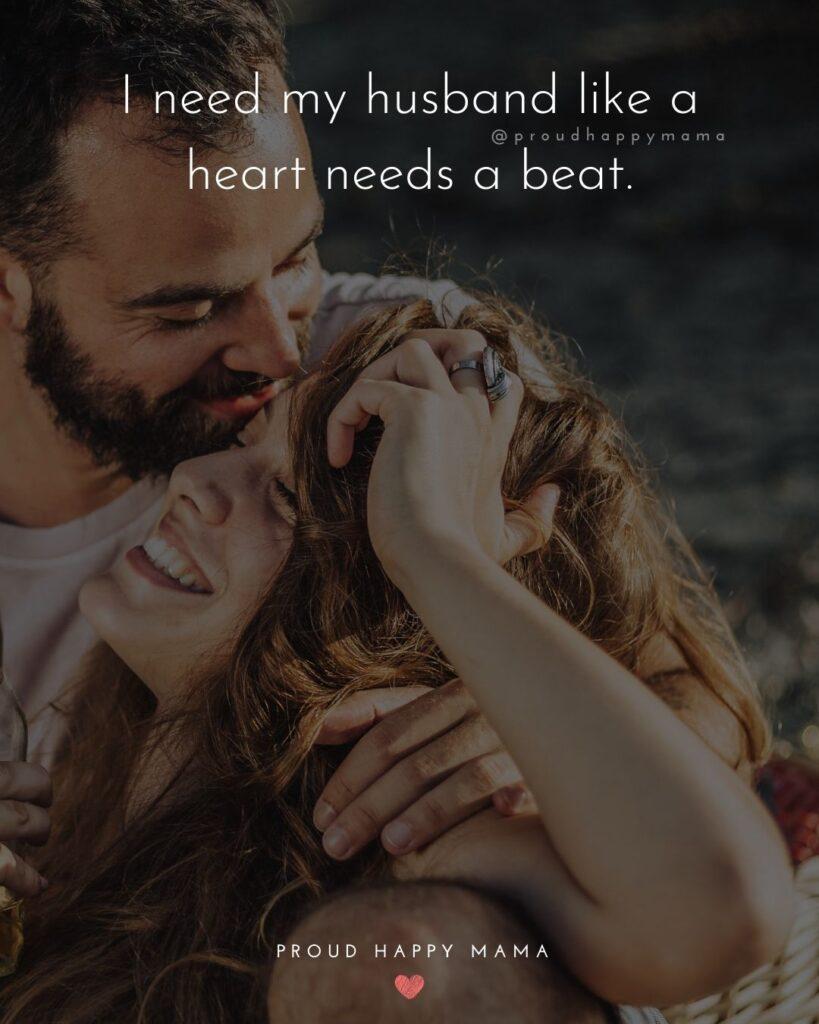 Husband Quotes - I need my husband like a heart needs a beat.'
