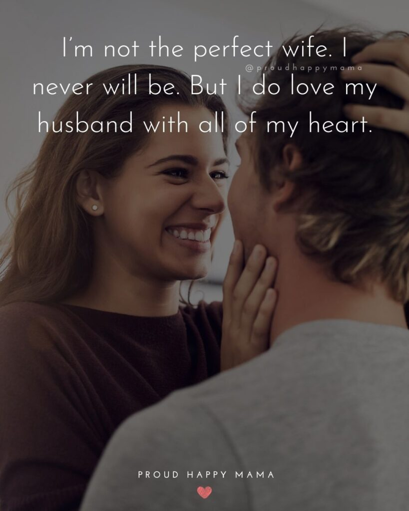 Husband Quotes - I'm not the perfect wife. I never will be. But I do love my husband with all of my heart.'