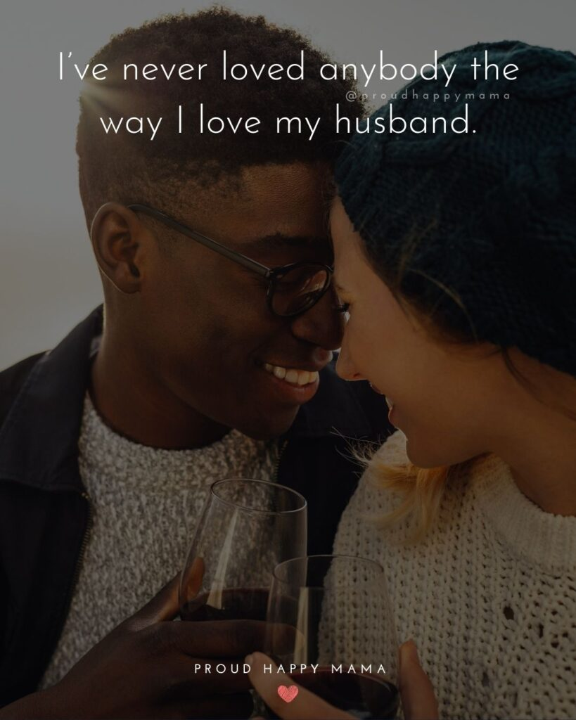 Husband Quotes - I've never loved anybody the way I love my husband.'