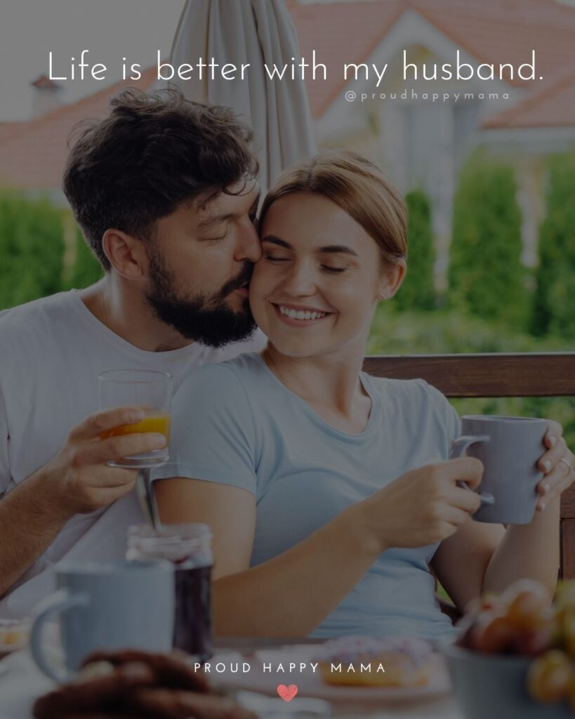 Husband Quotes - Life is better with my husband.'