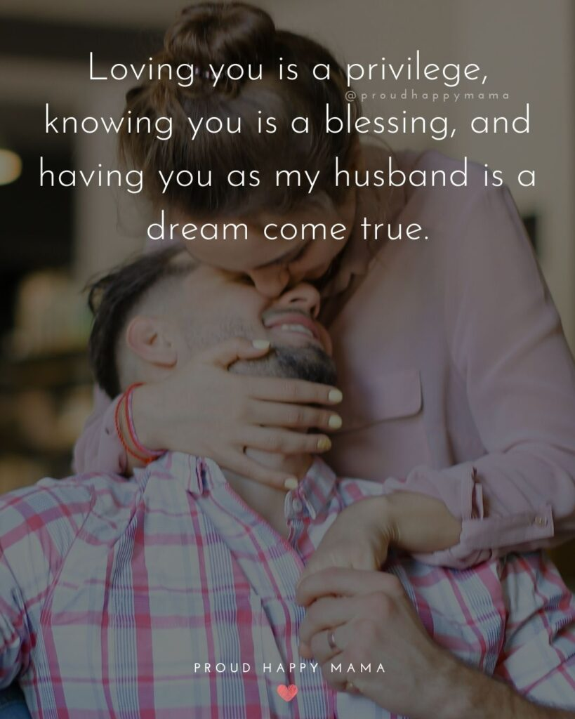 Husband Quotes - Loving you is a privilege, knowing you is a blessing, and having you as my husband is a dream come true.'