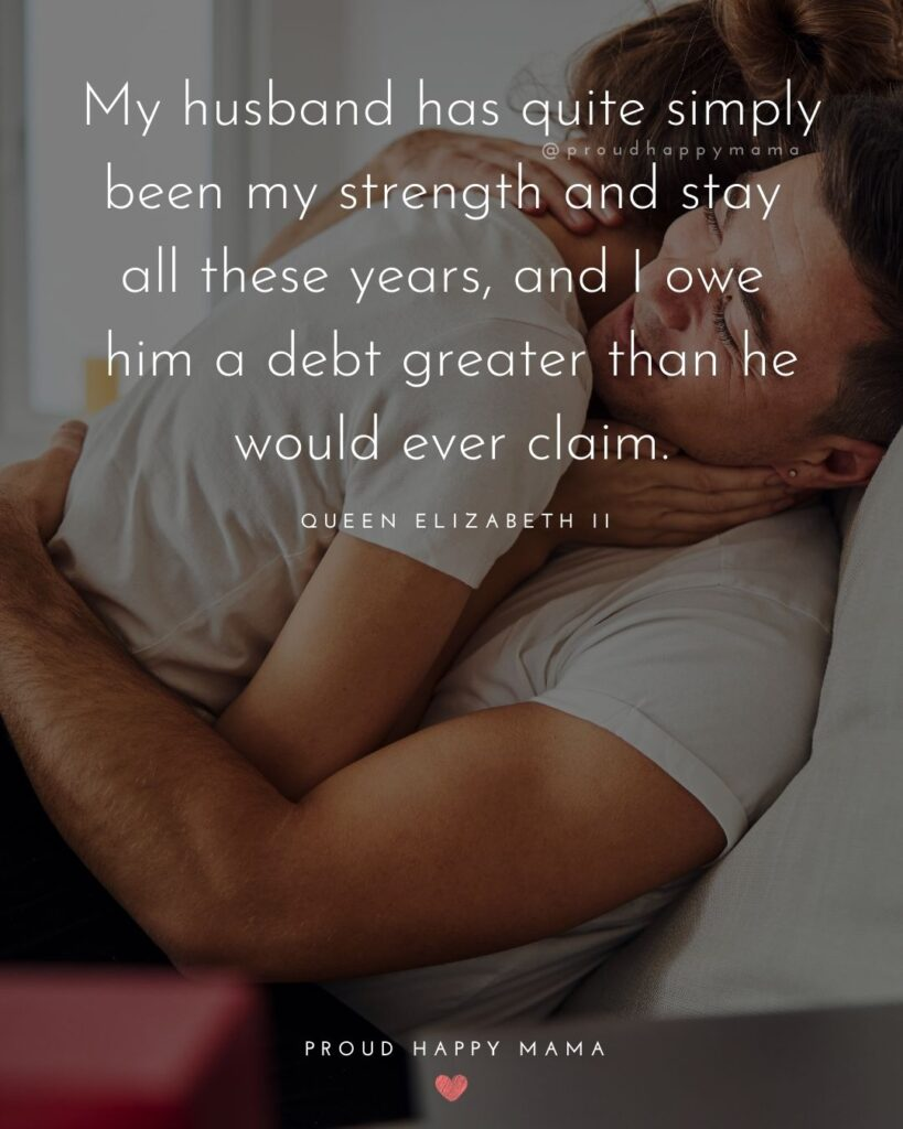 Husband Quotes - My husband has quite simply been my strength and stay all these years, and I owe him a debt greater than he