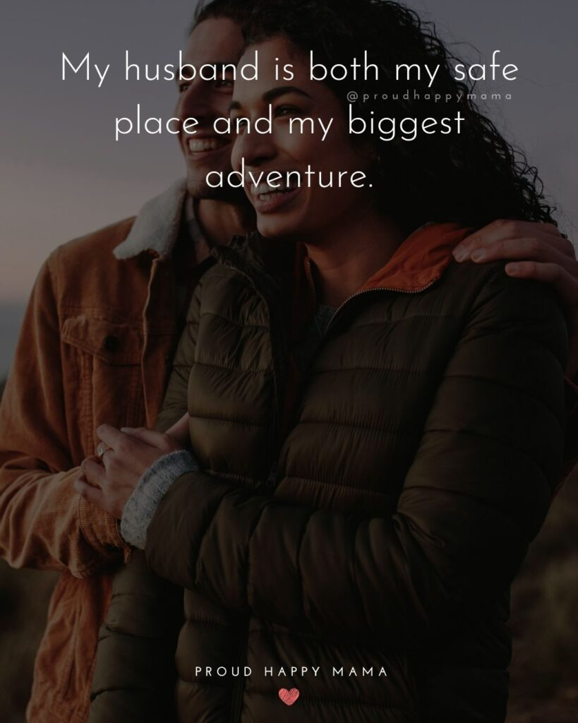 Husband Quotes - My husband is both my safe place and my biggest adventure.'
