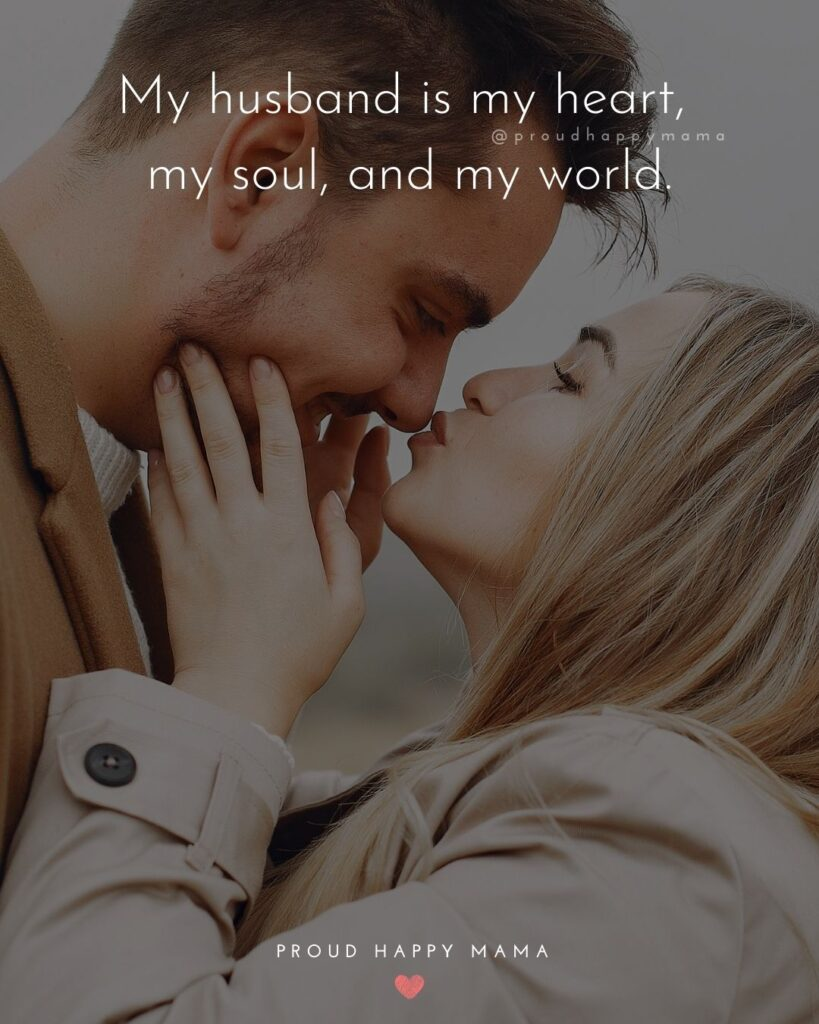Husband Quotes - My husband is my heart, my soul, and my world.'