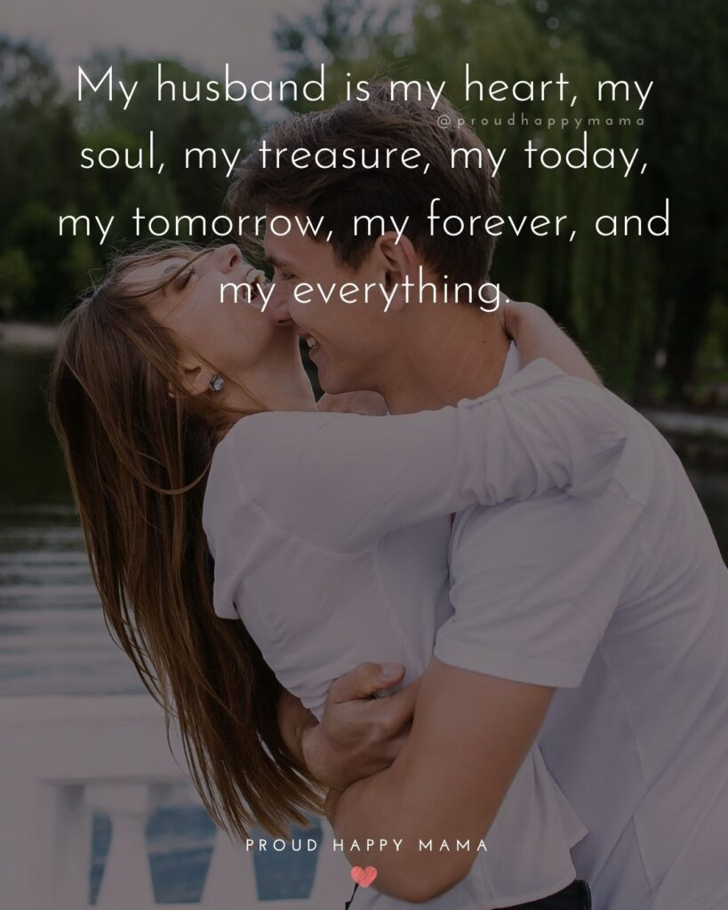 Husband Quotes - My husband is my heart, my soul, my treasure, my today, my tomorrow, my forever, and my everything.'