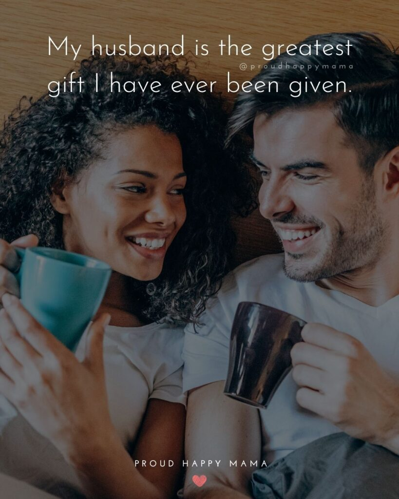Husband Quotes - My husband is the greatest gift I have ever been given.'